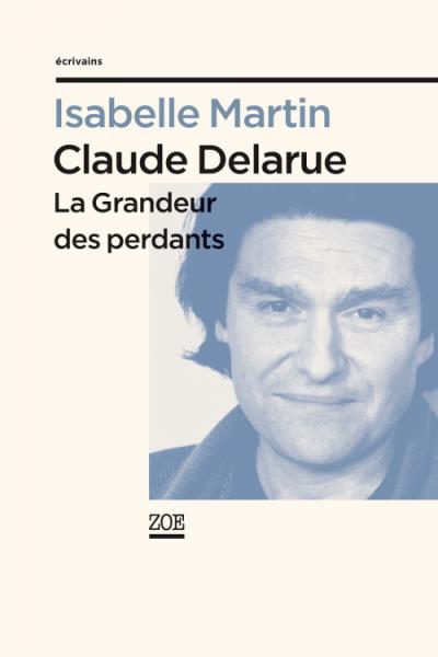 Claude Delarue La Grandeur des perdants